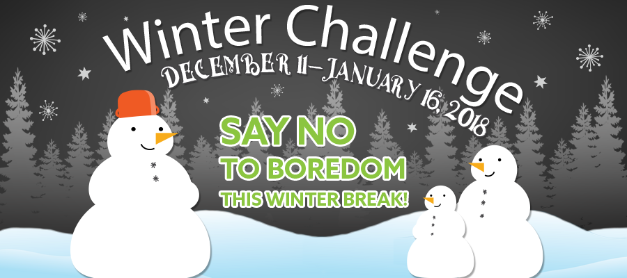 Say no to boredom this winter. Join the Winter Challenge, December 11-January 16, 2018.