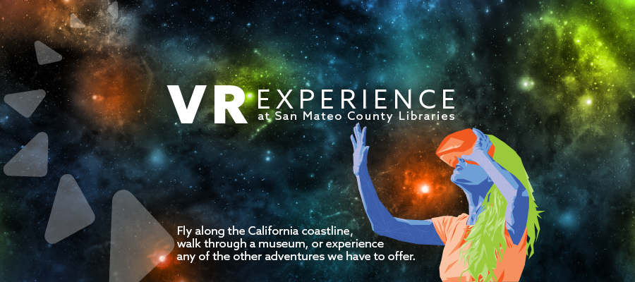 Take a VR journey and fly along the California coastline, walk through a museum, or experience any of the other adventures we have to offer.