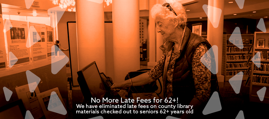 No more late fees for 62+! Starting January 1, 2018 we will eliminate late fees for materials checked out to seniors 62+ years old.